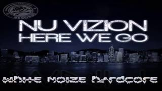 Nu Vizion   Here We Go   white noise hardcore