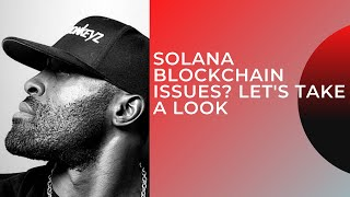 SOLANA BLOCKCHAIN ISSUES?  LET'S TAKE A LOOK