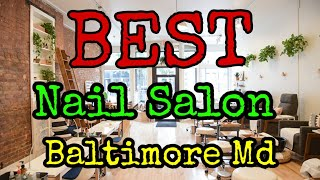 Best Nail Salon In Baltimore Md
