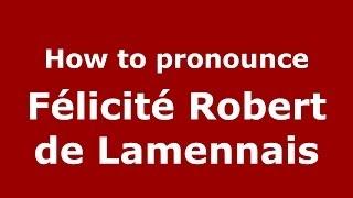 How to pronounce Félicité Robert de Lamennais (French/France) - PronounceNames.com