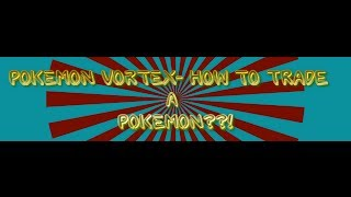 How to TRADE Pokemon in Pokemon Vortex!