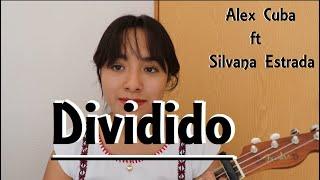 Dividido - Alex Cuba ft Silvana Estrada (ukulele cover)