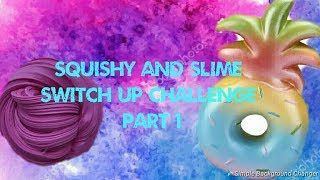 Squishy and slime switch up challenge part 1