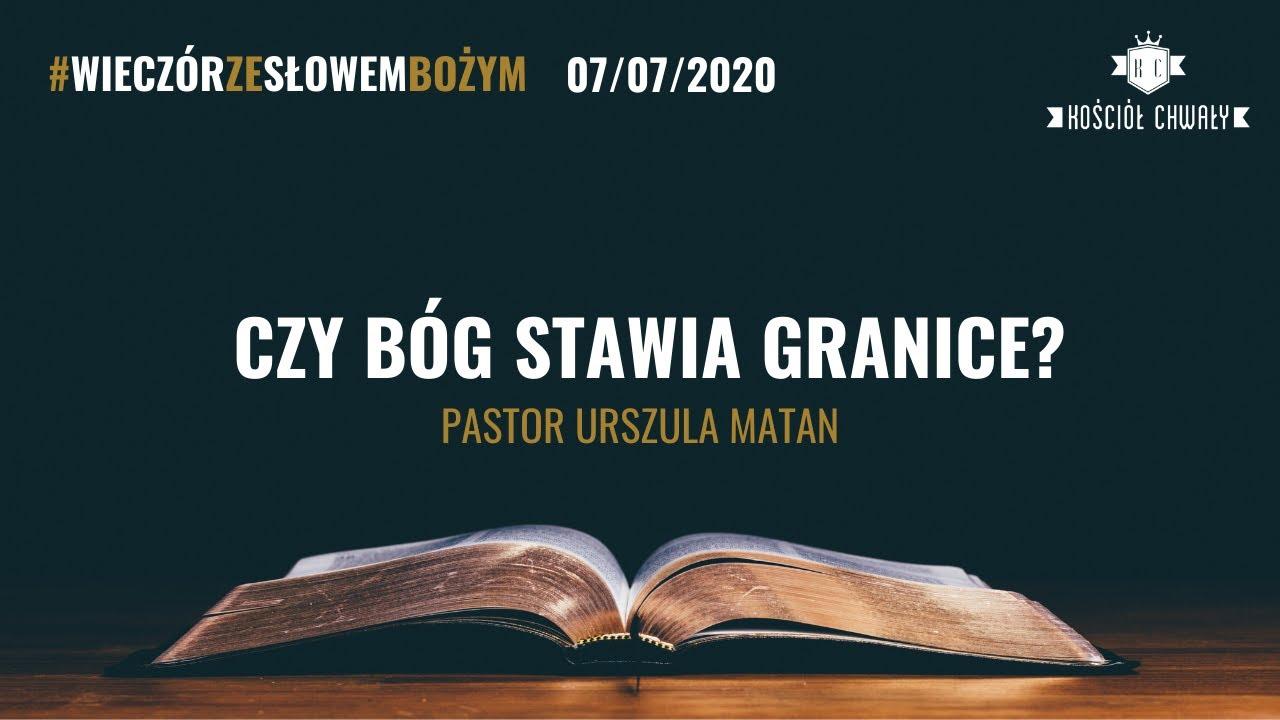 """Czy Bóg stawia granice?"" - pastor Ula Matan / 8.07.2020 r."