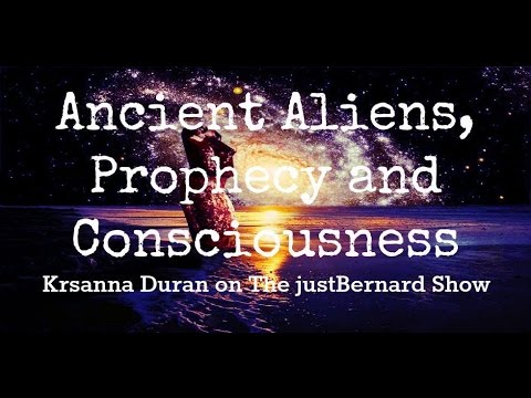 Ancient Aliens, Prophecy and Consciousness -  Krsanna Duran on The justBernard Show