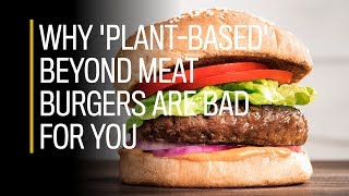 Why 'plant-based' Beyond Meat burgers are bad for you