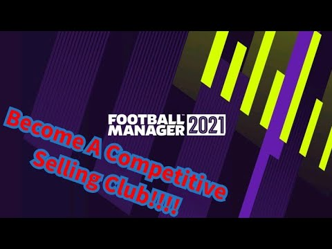 Football Manager 2021 How To Become A Selling Club |