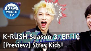 KBS World Idol Show K-RUSH Season3 - Ep.10 Stray Kids [Preview]