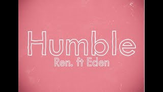 Ren  - Humble (Feat. Eden Nash)
