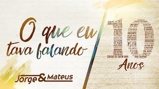 Baixar Jorge & Mateus - O Que Eu Tava Falando [10 Anos Ao Vivo] (Vídeo Oficial)
