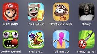 Mario Run,Tom Gold Run,Troll Quest TV,Granny,Zombie Tsunami,Snail Bob 2,Fall Race 3D