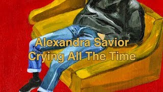 Watch Alexandra Savior Crying All The Time video