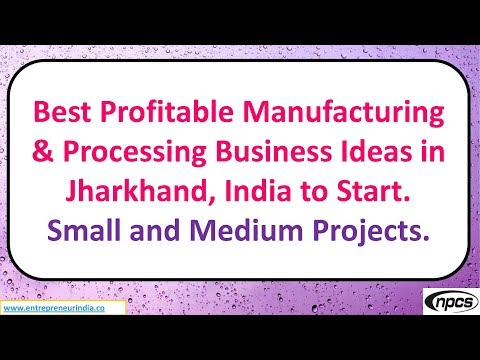 Best Profitable Manufacturing & Processing Business Ideas in Jharkhand
