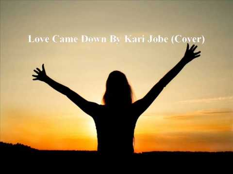 Love Came Down By Kari Jobe Cover