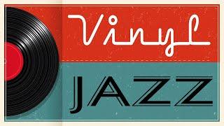 Vinyl JAZZ - Relaxing Background JAZZ Music for Work, Study,Calm