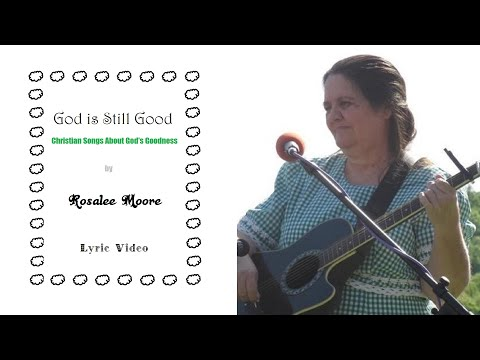GOD IS STILL GOOD by Rosalee Moore (A song about God and His goodness)