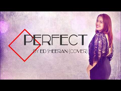 Perfect by Ed Sheeran || Female Version
