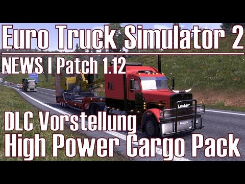 Euro Truck Simulator 2 ★ NEWS I Patch 1.12 ★ DLC I High Power Cargo Pack [Deutsch/HD] |