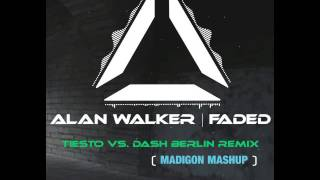 Alan Walker - Faded ( Tiesto vs. Dash Berlin Remix) ( MADIGON MASHUP )