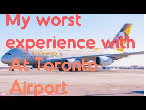 BAD EXPERIENCE With ETIHAD AIRWAYS. At PEARSON INTERNATIONAL AIRPORT TORONTO