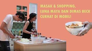 Download Video MASAK & SHOPPING, LUNA MAYA DAN DIMAS BECK CURHAT DI MOBIL! MP3 3GP MP4