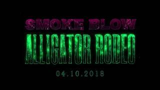 SMOKE BLOW - ALLIGATOR RODEO TEASER