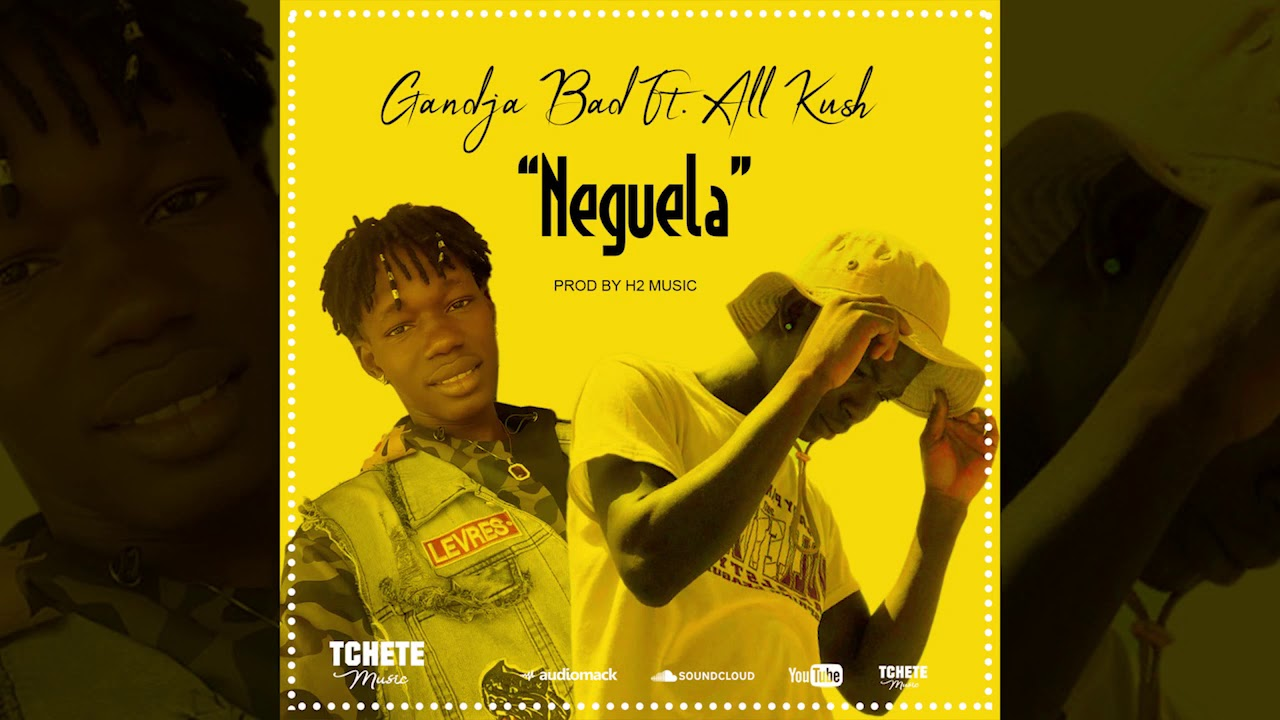 Gandja Bad Ft. All Kush - Neguela