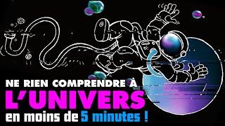 Ne RIEN comprendre à l'univers en 5 minutes