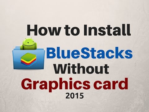 How to Install BlueStacks without Graphics Card and in 1GB RAM Rooted Version 2015