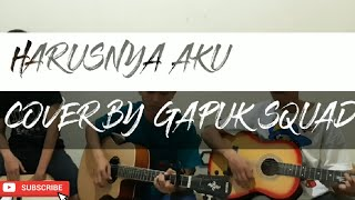 Harusnya Aku - Armada (Cover by Gapuk Squad)