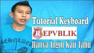 Tutorial Keyboard Repvblik (Hanya Ingin Kau Tahu) ~ Referensi Lagu Buat Belajar Bagi Pemula