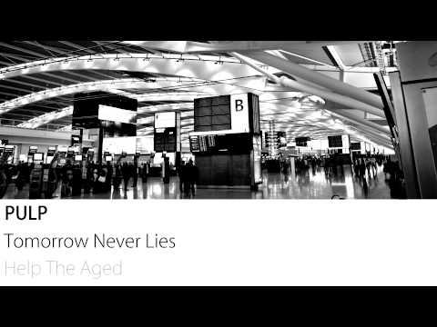 Pulp - Tomorrow Never Lies