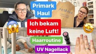 Atemprobleme & Arztbesuch l Haarroutine l Volle Tüte - PRIMARK HAUL l UV Nagellack