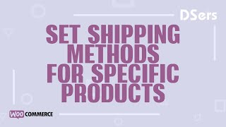Set shipping methods for specific products - WooCommerce Tutorial - DSers
