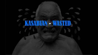 Kasabian - Wasted (Lyrics)