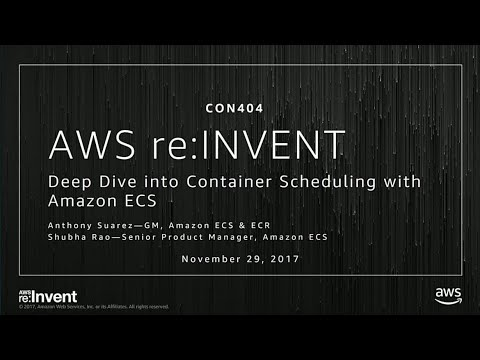 AWS re:Invent 2017: Deep Dive into Container Scheduling with Amazon ECS (CON404)