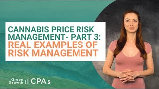 Cannabis Price Risk Management – Part Three: Real-Life Examples of Cannabis Risk Practices