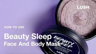 Lush Cosmetics: How To Use Beauty Sleep Face And Body Mask