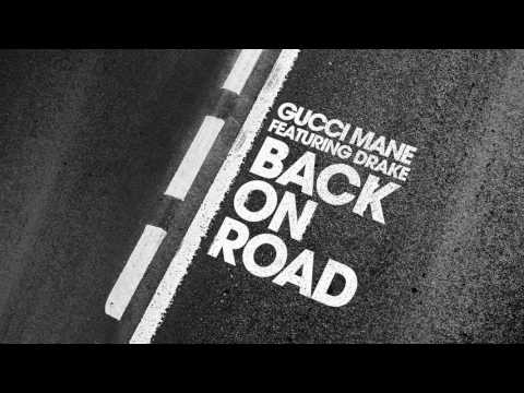 GUCCI MANE DRAKE (BACK ON ROAD)
