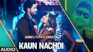 Kaun Nachdi Full Audio Song | Sonu Ke Titu Ki Sweety | Guru Randhawa, Neeti Mohan