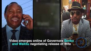 Governors Sonko and Waititu negotiate release of wife in online video