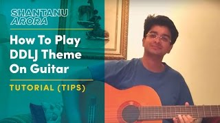 Lesson 8- How To Play DDLJ Theme On Guitar | Tutorial | Shantanu Arora