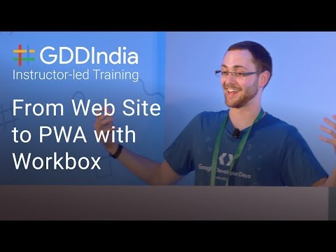 From Web Site To PWA With Workbox (GDD India '17)