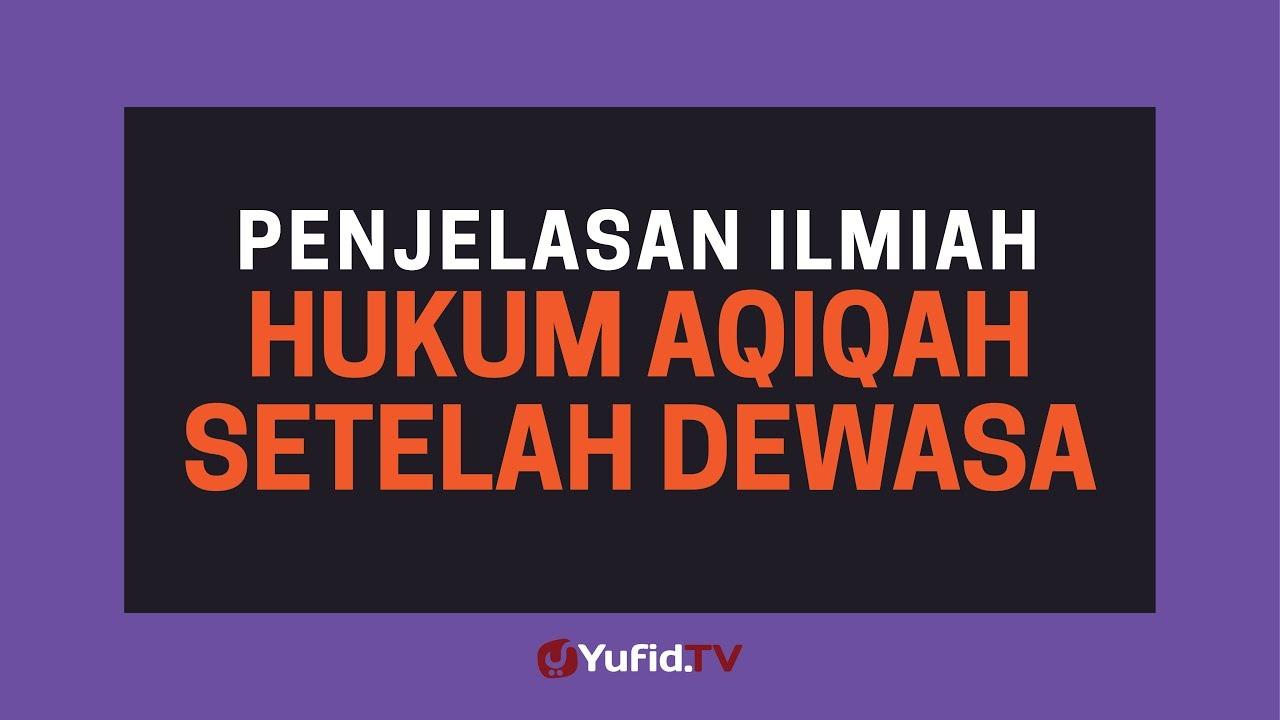 Penjelasan Ilmiah Hukum Aqiqah Setelah Dewasa (Aqiqah ...