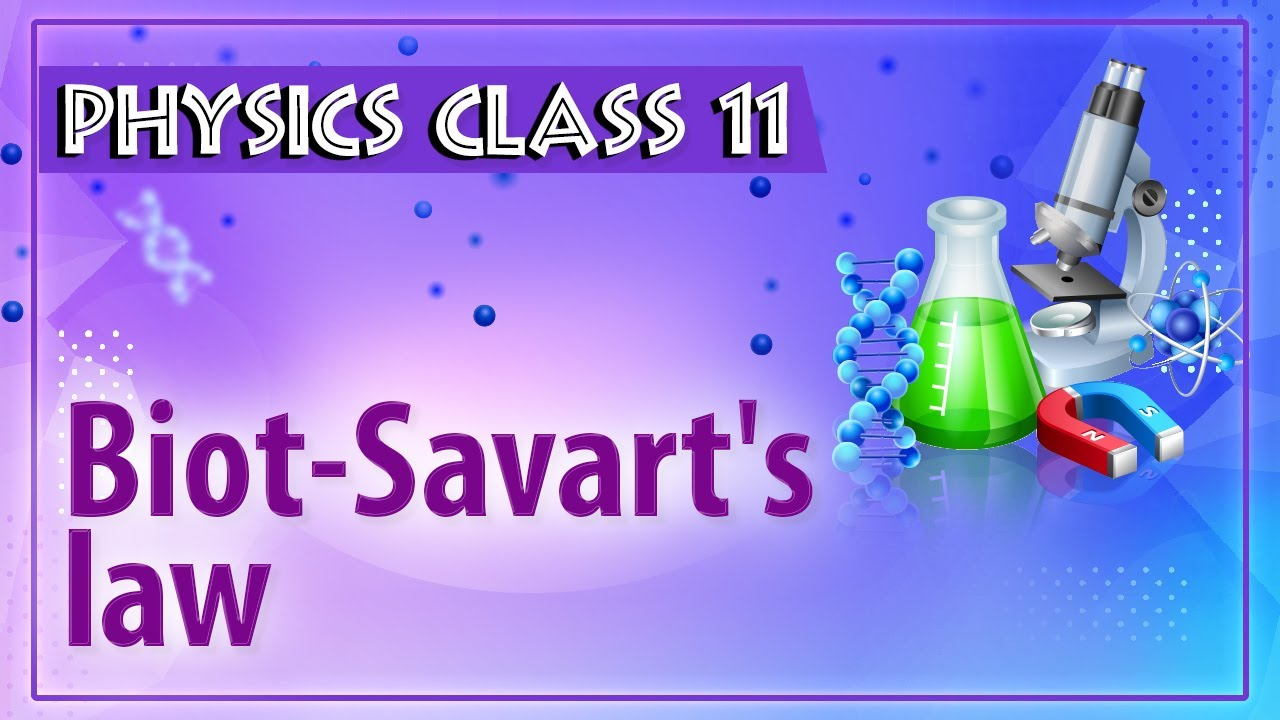 Biot-Savart's law - Magnetic Effect Of Electric Current - Physics Class 11  - HSC - CBSE - IIT JEE
