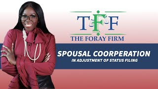 The Foray Firm Video - Spousal Cooperation in Adjustment of Status Filing | The Foray Firm