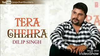 tera chehra title song by dilip singh