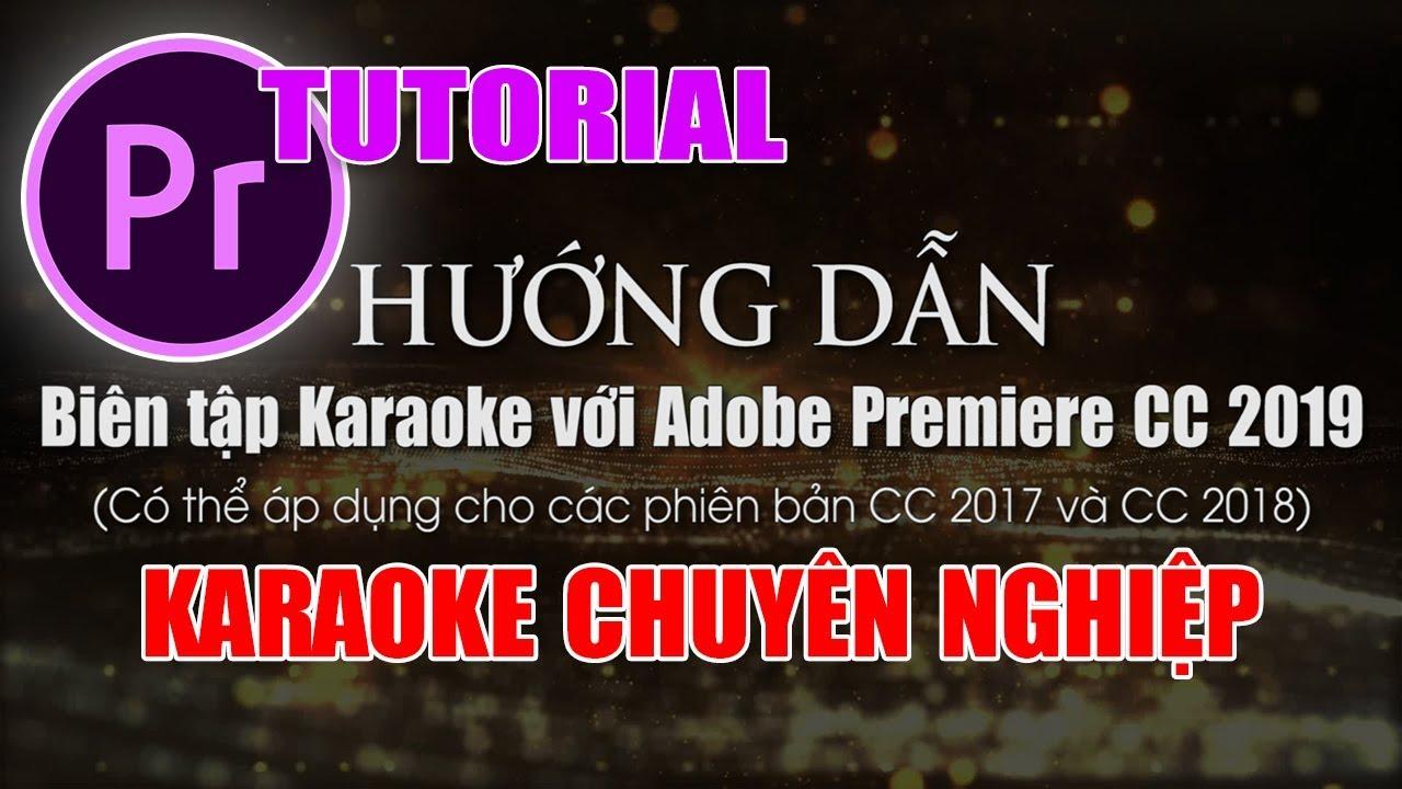 Biên tập Karaoke với phần mềm Adobe Preimiere CC 2019