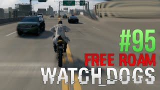 WATCH DOGS Free Roam Gameplay #95 - I