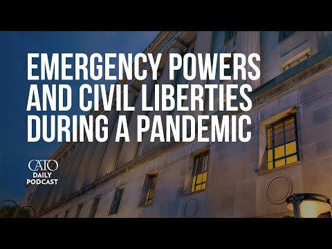 Emergency Powers and Civil Liberties During a Pandemic | Cato Daily Podcast